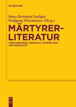 Märtyrerliteratur von Seeliger,  Hans Reinhard, Wischmeyer,  Wolfgang
