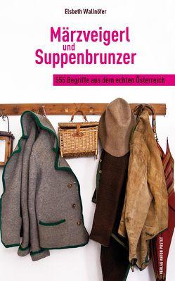 Märzveigerl und Suppenbrunzer von Wallnöfer,  Elsbeth
