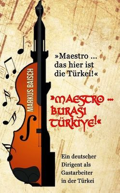"""""""Maestro … das hier ist die Türkei!"""" von Baisch,  Markus"""