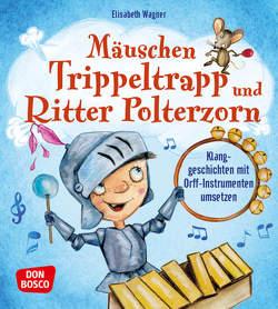 Mäuschen Trippeltrapp und Ritter Polterzorn von Wagner,  Elisabeth