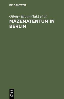 Mäzenatentum in Berlin von Braun,  Günter, Braun,  Waldtraut