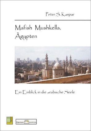 Mafish Mushkella, Ägypten von Kaspar,  Peter S.