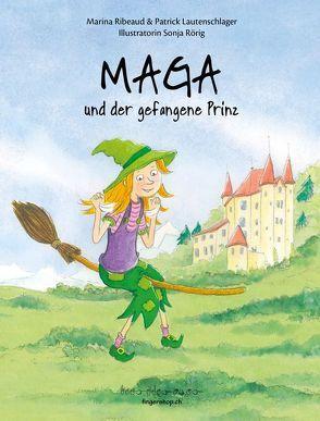 Maga und der gefangene Prinz von Lautenschlager,  Patrick, Ribeaud,  Marina, Rörig,  Sonja