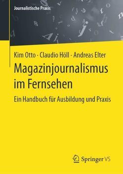 Magazinjournalismus im Fernsehen von Höll,  Claudio, Otto,  Kim