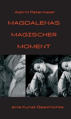 Magdalenas Magischer Moment von Petermeier,  Astrid