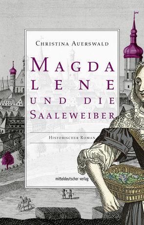 Magdalene und die Saaleweiber von Auerswald,  Christina