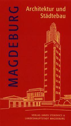 Magdeburg – Architektur und Städtebau von Gottschalk,  Hans, Jäger,  Kathrin, Kraft,  Ute, Muessig,  Jill Luise, Reuther,  Iris, Stekovics,  Janos, Ullrich,  Sabine