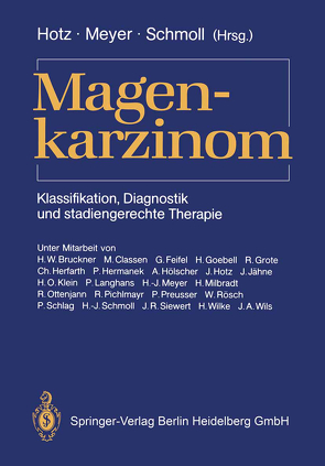 Magenkarzinom von Bruckner,  H.W., Classen,  M., Feifel,  G., Goebell,  H., Grote,  R., Herfarth,  C., Hermanek,  P, Hölscher,  A., Hotz,  J., Jähne,  J., Klein,  H.O., Langhans,  P., Meyer,  H.-J., Milbradt,  H., Ottenjann,  R., Pichlmayr,  R., Preusser,  P., Rösch,  W., Schlag,  P., Schmoll,  H.-J., Siewert,  J.R., Wilke,  H., Wils,  J.A.