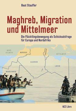 Maghreb, Migration und Mittelmeer von Stauffer,  Beat