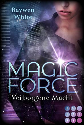 Magic Force. Verborgene Macht von White,  Raywen