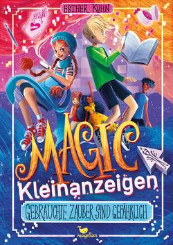 Magic Kleinanzeigen – Gebrauchte Zauber sind gefährlich von Kister,  Kristina, Kuhn,  Esther