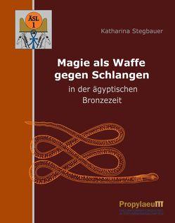 Magie als Waffe gegen Schlangen in der ägyptischen Bronzezeit von Stegbauer,  Katharina