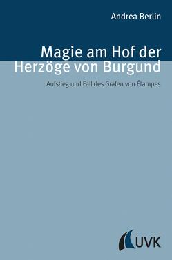Magie am Hof der Herzöge von Burgund von Berlin,  Andrea