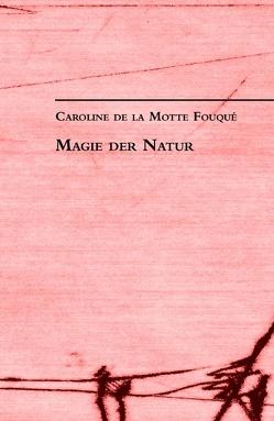 Magie der Natur von Motte Fouque,  Caroline de la, Neumann,  Thomas