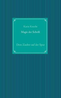 Magie der Schrift von Knecht,  Karin