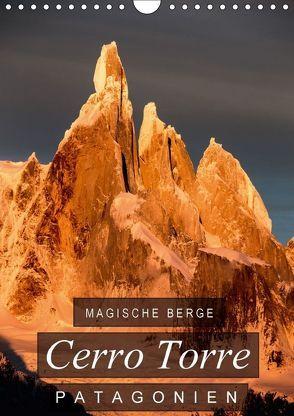 Magische Berge Patagoniens: Cerro Torre (Wandkalender 2018 DIN A4 hoch) von Tschöpe,  Frank
