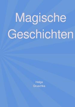 Magische Geschichten von Gruschka,  Helga