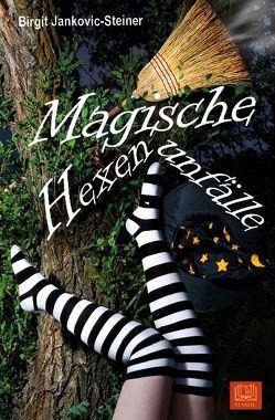 Magische Hexenunfälle von Jankovic-Steiner,  Birgit