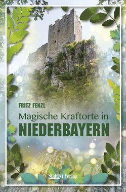Magische Kraftorte in Niederbayern, von Fenzl,  Fritz