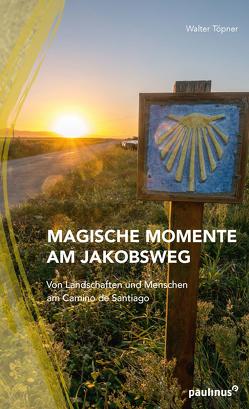 Magische Momente am Jakobsweg von Töpner,  Walter