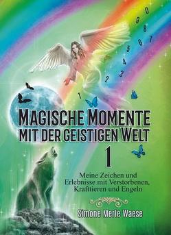 Magische Momente mit der geistigen Welt 1 von Waese,  Simone Merle