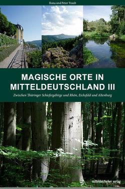 Magische Orte in Mitteldeutschland III von Traub,  Ilona, Traub,  Peter