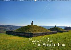 Magische Orte in SaarLorLux (Wandkalender 2018 DIN A2 quer) von Bartruff,  Thomas