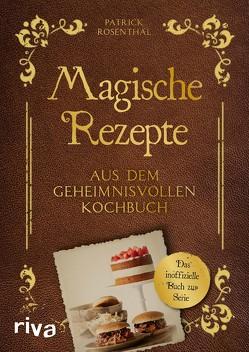 Magische Rezepte aus dem geheimnisvollen Kochbuch von Rosenthal,  Patrick