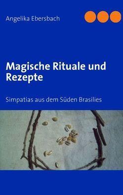 Magische Rituale und Rezepte von Ebersbach,  Angelika