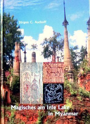 Magische Tattoos in Myanmar. von Aschoff,  Jürgen C.