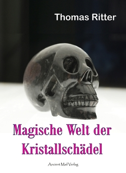 Magische Welt der Kristallschädel von Ritter,  Thomas