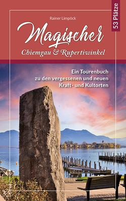 Magischer Chiemgau und Rupertiwinkel von Limpöck,  Rainer