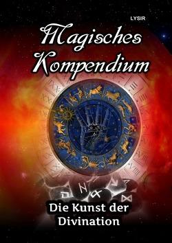MAGISCHES KOMPENDIUM / Magisches Kompendium – Die Kunst der Divination von LYSIR,  Frater