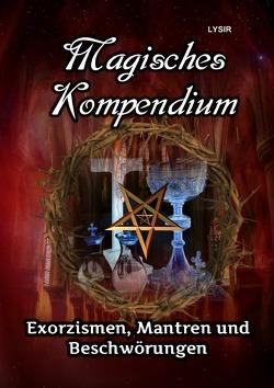 MAGISCHES KOMPENDIUM / Magisches Kompendium – Exorzismen, Mantren und Beschwörungen von LYSIR,  Frater
