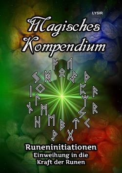 MAGISCHES KOMPENDIUM / Magisches Kompendium – Runeninitiationen von LYSIR,  Frater