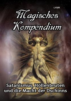 MAGISCHES KOMPENDIUM / Magisches Kompendium – Satanismus, Höllenbruten und die Macht der Dschinns von LYSIR,  Frater