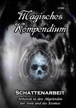 MAGISCHES KOMPENDIUM / Magisches Kompendium – Schattenarbeit von LYSIR,  Frater