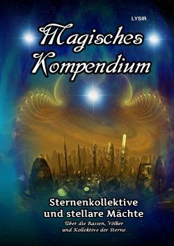 MAGISCHES KOMPENDIUM / Magisches Kompendium – Sternenkollektive und stellare Mächte von LYSIR,  Frater