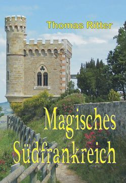 Magisches Südfrankreich von Ritter,  Thomas