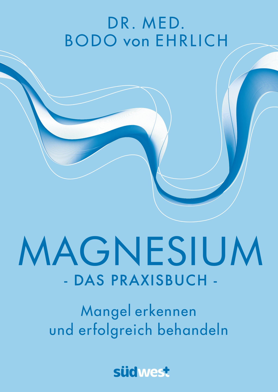 magnesium das praxisbuch von von ehrlich bodo mangel erkennen und. Black Bedroom Furniture Sets. Home Design Ideas