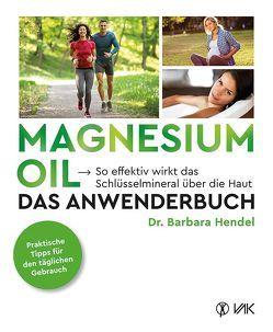 Magnesium Oil – Das Anwenderbuch von Hendel,  Dr. Barbara