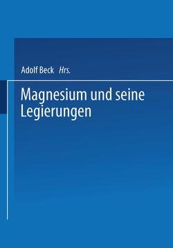 Magnesium und seine Legierungen von Altwicker,  H., Bauer,  A., Beck,  Adolf, Bohner,  H., Buchmann,  W., de Ridder,  E. J., Fiedler,  R, Gossrau,  G., Keinert,  O., Menzen,  P., Möschel,  W., Nachtigall,  E., Schultze,  W, Seliger,  H., Siebel,  G., Spitaler,  P., Suchy,  R., Vosskühler,  H., Ziegler,  W. H. O.