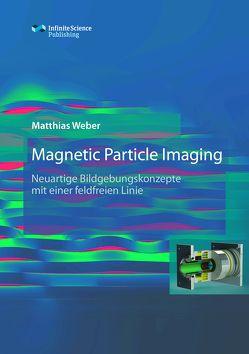 Magnetic Particle Imaging von Weber,  Matthias
