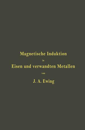 Magnetische Induktion in Eisen und verwandten Metallen von Ewing,  J. A., Holborn,  L., Lindeck,  St.