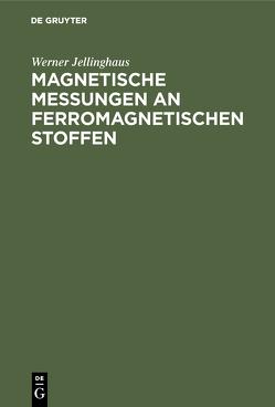 Magnetische Messungen an ferromagnetischen Stoffen von Jellinghaus,  Werner