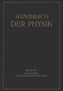 Magnetismus Elektromagnetisches Feld von Alberti,  E., Angenheister,  G., Geiger,  H., Gumlich,  E., Hertz,  P., Romanoff,  W., Scheel,  Karl, Schmidt,  R, Steinhaus,  W., Valentiner,  S., Westphal,  W.
