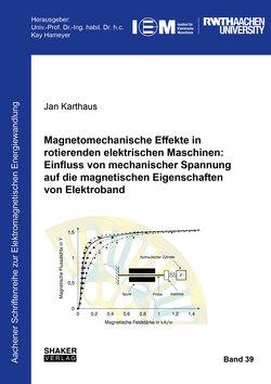 Magnetomechanische Effekte in rotierenden elektrischen Maschinen: Einfluss von mechanischer Spannung auf die magnetischen Eigenschaften von Elektroband von Karthaus,  Jan