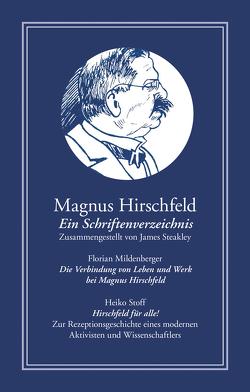 Magnus Hirschfeld: Ein Schriftenverzeichnis von Mildenberger,  Florian, Steakley,  James, Stoff,  Heiko
