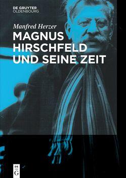 Magnus Hirschfeld und seine Zeit von Herzer,  Manfred