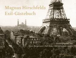 Magnus Hirschfelds Exil-Gästebuch 1933–1935 von Bergemann,  Hans, Dose,  Ralf, Dubout,  Kevin, Keilson-Lauritz,  Marita